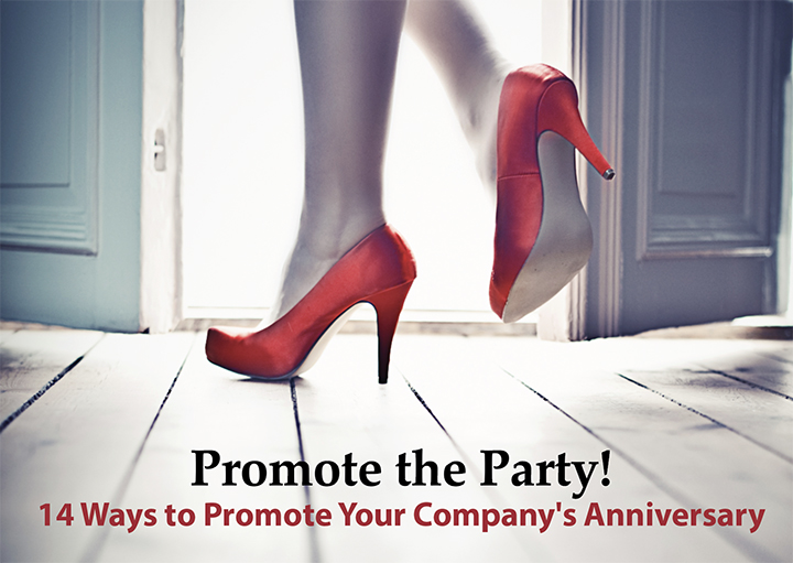 Promote the Party! 14 Ways to Promote Your Company's Anniversary